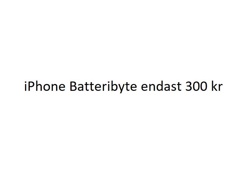 iPhone batteribyte 300kr